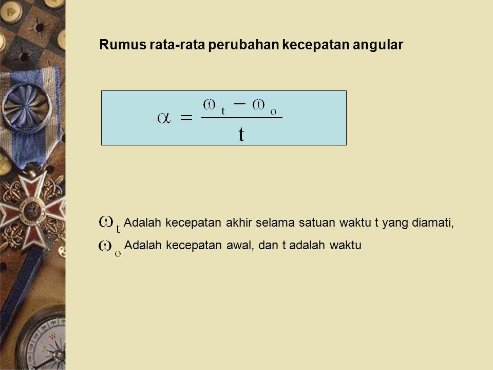 Rumus rata-rata perubahan kecepatan angular Adalah kecepatan akhir selama satuan waktu t yang diamati, Adalah kecepatan awal, dan t adalah waktu