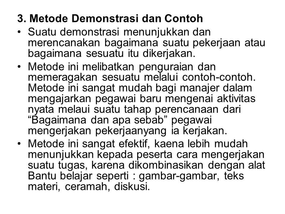 3. Metode Demonstrasi dan Contoh Suatu demonstrasi menunjukkan dan merencanakan bagaimana suatu pekerjaan atau bagaimana sesuatu itu dikerjakan. Metod