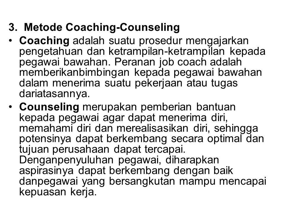3. Metode Coaching-Counseling Coaching adalah suatu prosedur mengajarkan pengetahuan dan ketrampilan-ketrampilan kepada pegawai bawahan. Peranan job c
