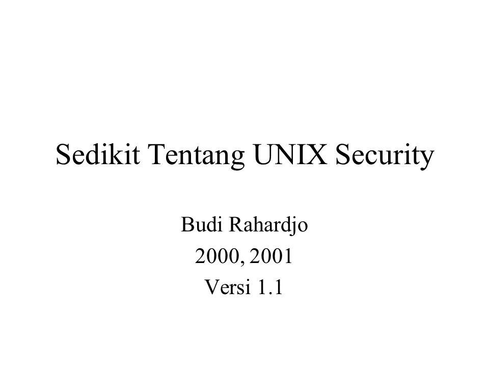 Sedikit Tentang UNIX Security Budi Rahardjo 2000, 2001 Versi 1.1
