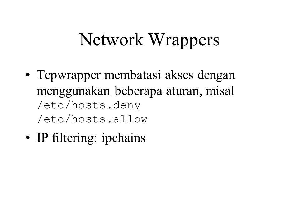 Network Wrappers Tcpwrapper membatasi akses dengan menggunakan beberapa aturan, misal /etc/hosts.deny /etc/hosts.allow IP filtering: ipchains