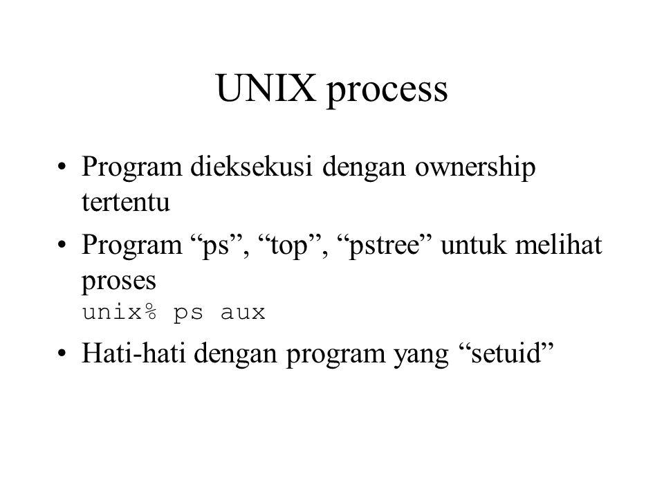 UNIX process Program dieksekusi dengan ownership tertentu Program ps , top , pstree untuk melihat proses unix% ps aux Hati-hati dengan program yang setuid