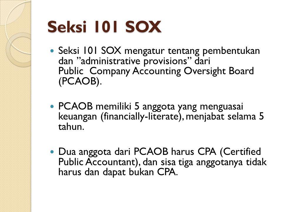 "Seksi 101 SOX Seksi 101 SOX mengatur tentang pembentukan dan ""administrative provisions"" dari Public Company Accounting Oversight Board (PCAOB). PCAOB"