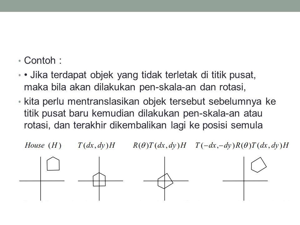 Contoh : Jika terdapat objek yang tidak terletak di titik pusat, maka bila akan dilakukan pen-skala-an dan rotasi, kita perlu mentranslasikan objek tersebut sebelumnya ke titik pusat baru kemudian dilakukan pen-skala-an atau rotasi, dan terakhir dikembalikan lagi ke posisi semula