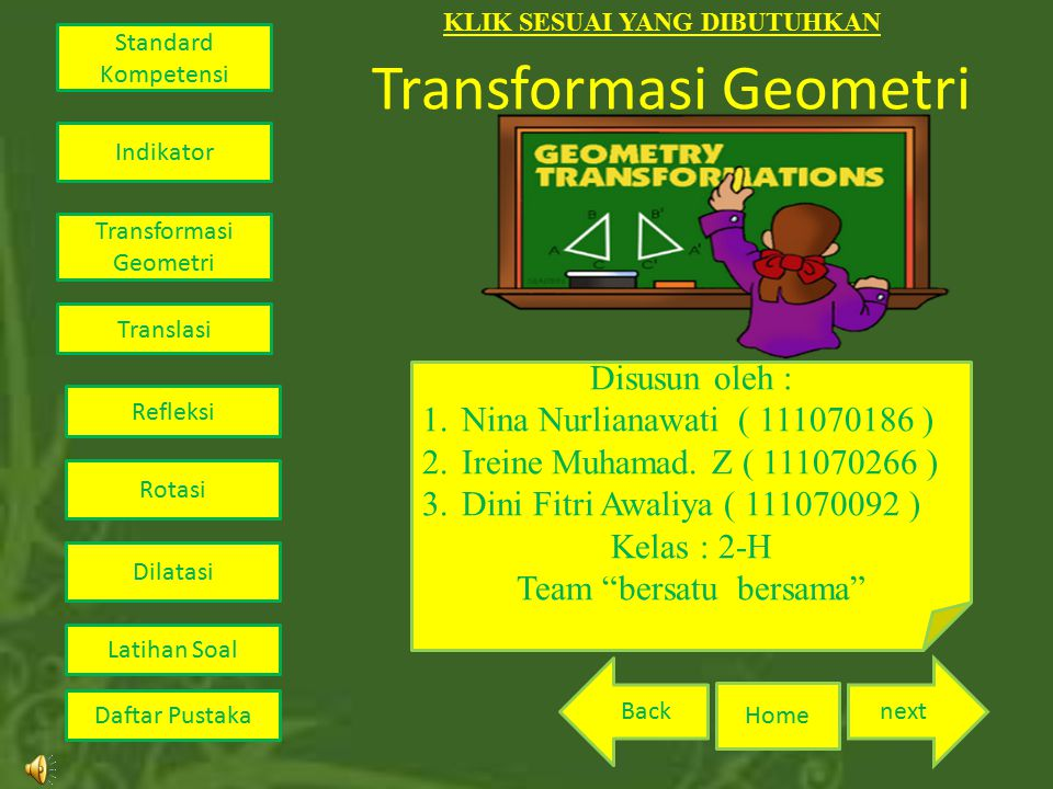 Transformasi Geometri Disusun oleh : 1. Nina Nurlianawati ( 111070186 ) 2. Ireine Muhamad. Z ( 111070266 ) 3. Dini Fitri Awaliya ( 111070092 ) Kelas :