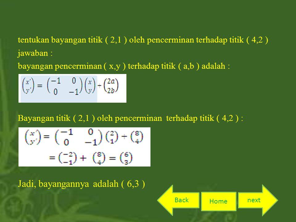 Home nextBack tentukan bayangan titik ( 2,1 ) oleh pencerminan terhadap titik ( 4,2 ) jawaban : bayangan pencerminan ( x,y ) terhadap titik ( a,b ) adalah : Bayangan titik ( 2,1 ) oleh pencerminan terhadap titik ( 4,2 ) : Jadi, bayangannya adalah ( 6,3 )