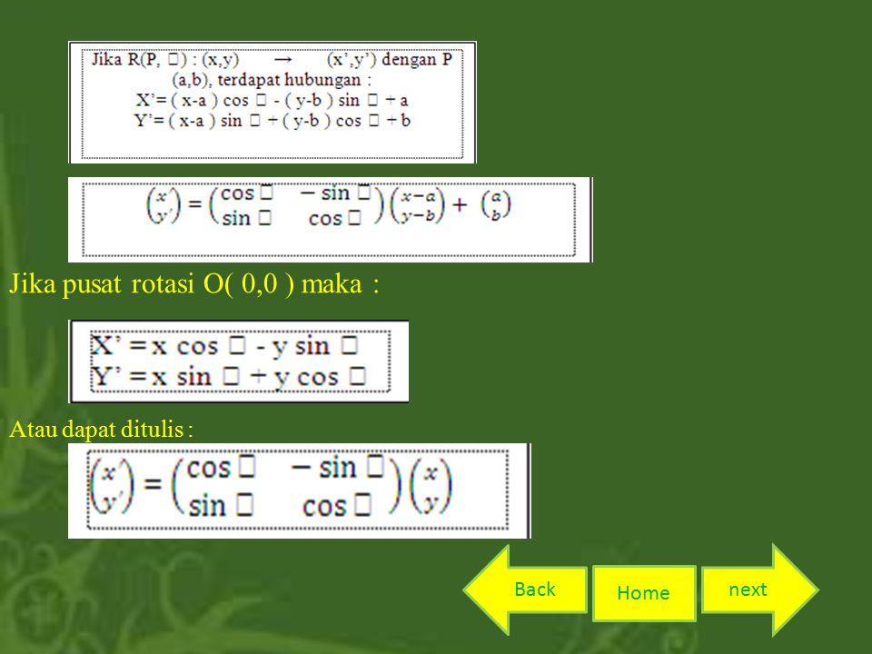 Jika pusat rotasi O( 0,0 ) maka : Atau dapat ditulis : Home nextBack