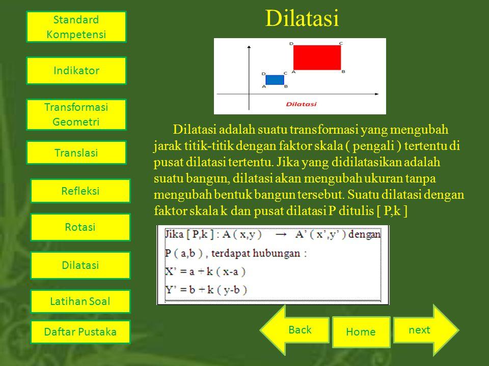 Dilatasi Dilatasi adalah suatu transformasi yang mengubah jarak titik-titik dengan faktor skala ( pengali ) tertentu di pusat dilatasi tertentu.