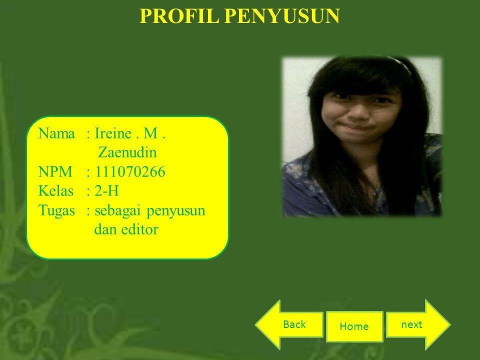 PROFIL PENYUSUN Nama: Ireine. M. Zaenudin NPM: 111070266 Kelas: 2-H Tugas: sebagai penyusun dan editor Home nextBack