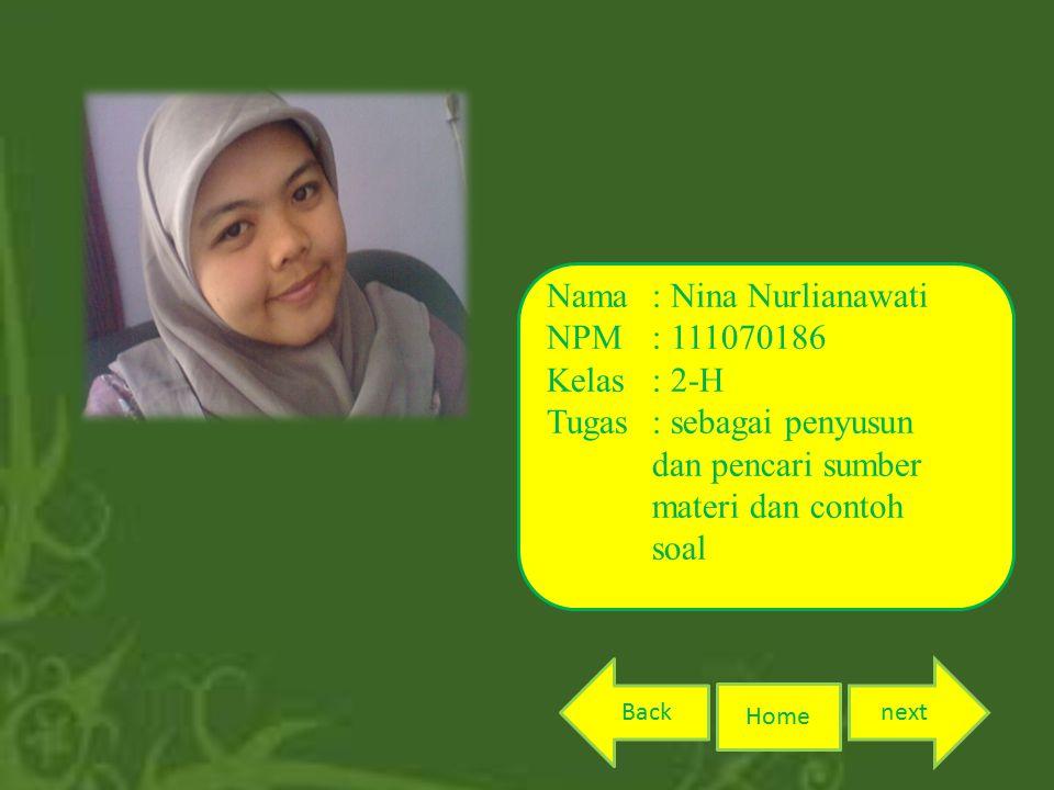 Home nextBack Nama: Nina Nurlianawati NPM: 111070186 Kelas: 2-H Tugas: sebagai penyusun dan pencari sumber materi dan contoh soal