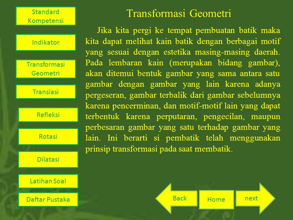 Transformasi Geometri Jika kita pergi ke tempat pembuatan batik maka kita dapat melihat kain batik dengan berbagai motif yang sesuai dengan estetika m