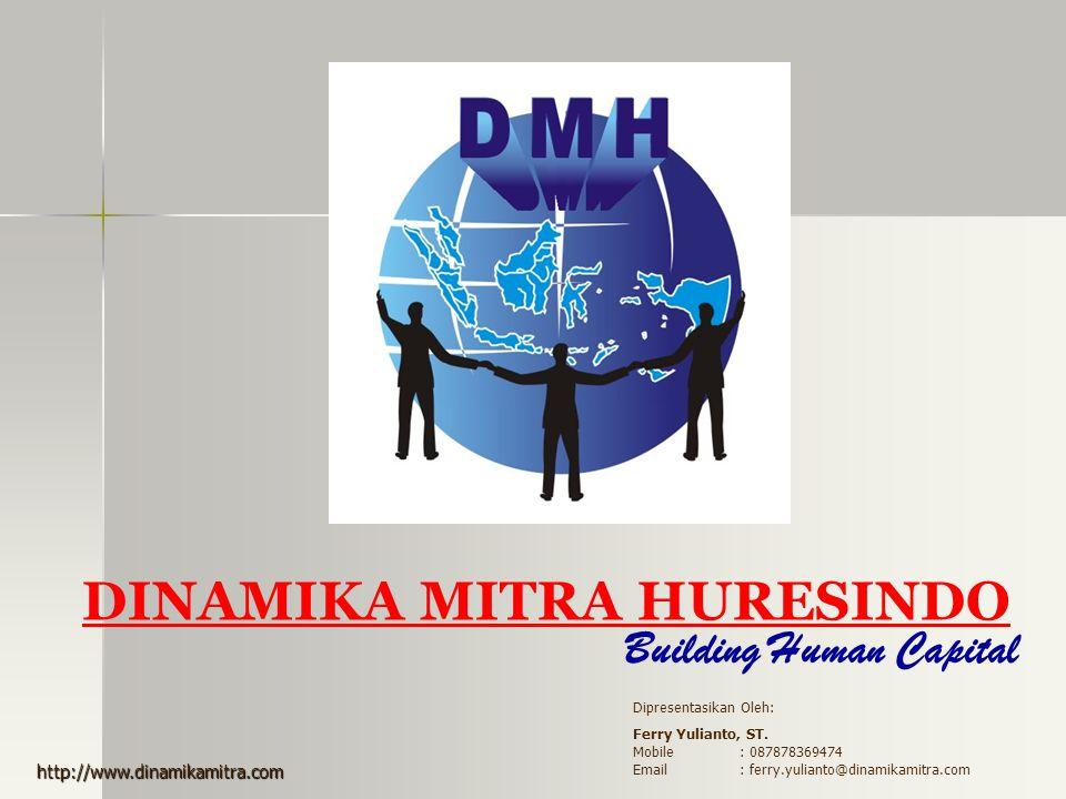 DINAMIKA MITRA HURESINDO Building Human Capital PROFIL PERUSAHAAN PT Dinamika Mitra Huresindo (DMH) perusahaan yang bergerak dalam bidang jasa Sumber Daya Manusia (SDM) dengan beberapa layanan jasa antara lain: 1.