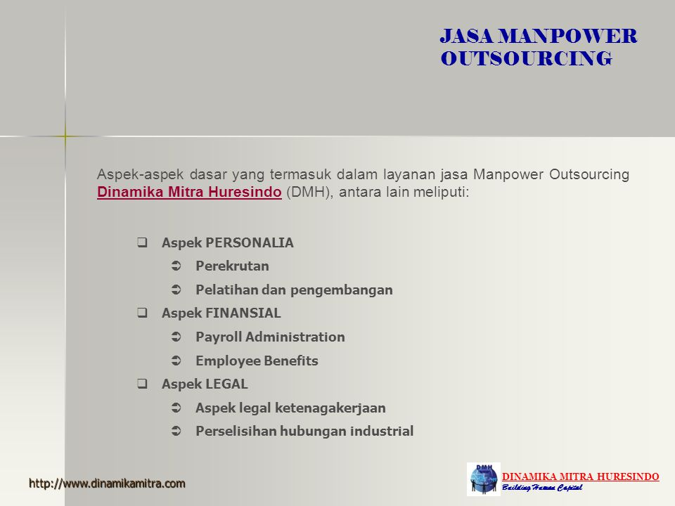 DINAMIKA MITRA HURESINDO Building Human Capital JASA MANPOWER OUTSOURCING Aspek-aspek dasar yang termasuk dalam layanan jasa Manpower Outsourcing Dina