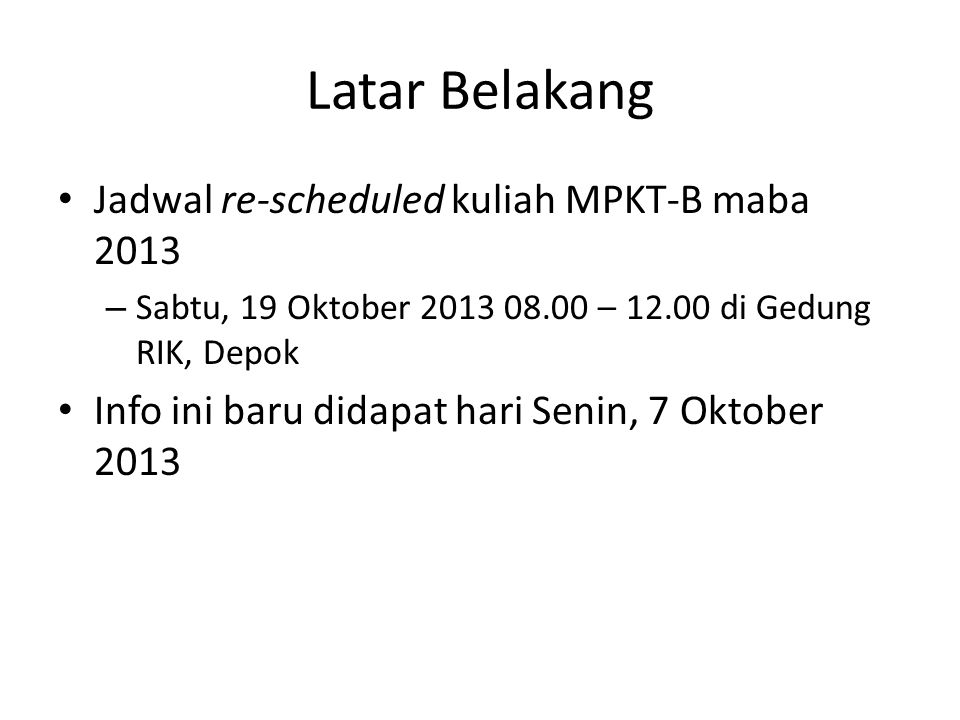 Latar Belakang Jadwal re-scheduled kuliah MPKT-B maba 2013 – Sabtu, 19 Oktober 2013 08.00 – 12.00 di Gedung RIK, Depok Info ini baru didapat hari Senin, 7 Oktober 2013