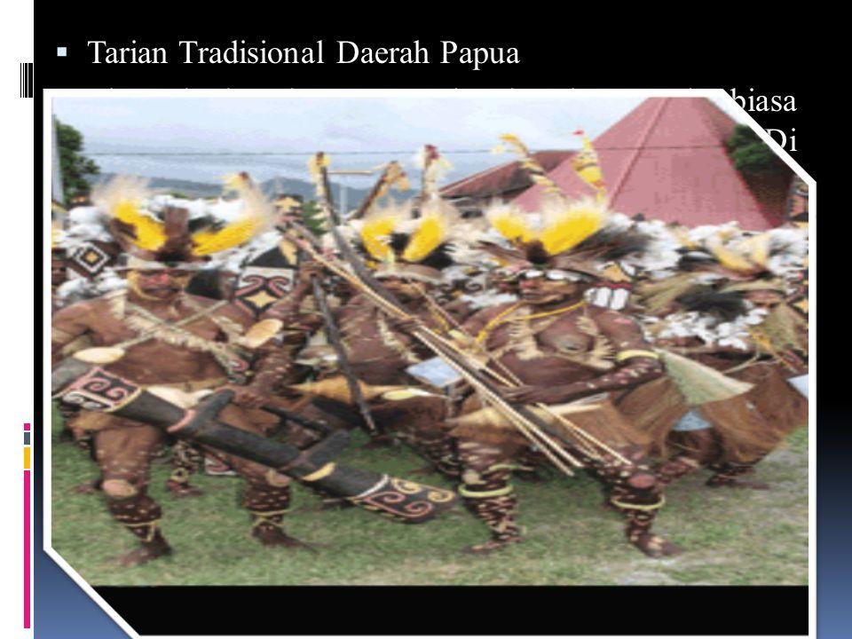  Tarian Tradisional Daerah Papua Terdapat berbagai macam tari-tarian dan mereka biasa menyebutnya dengan Yosim Pancar (YOSPAN).