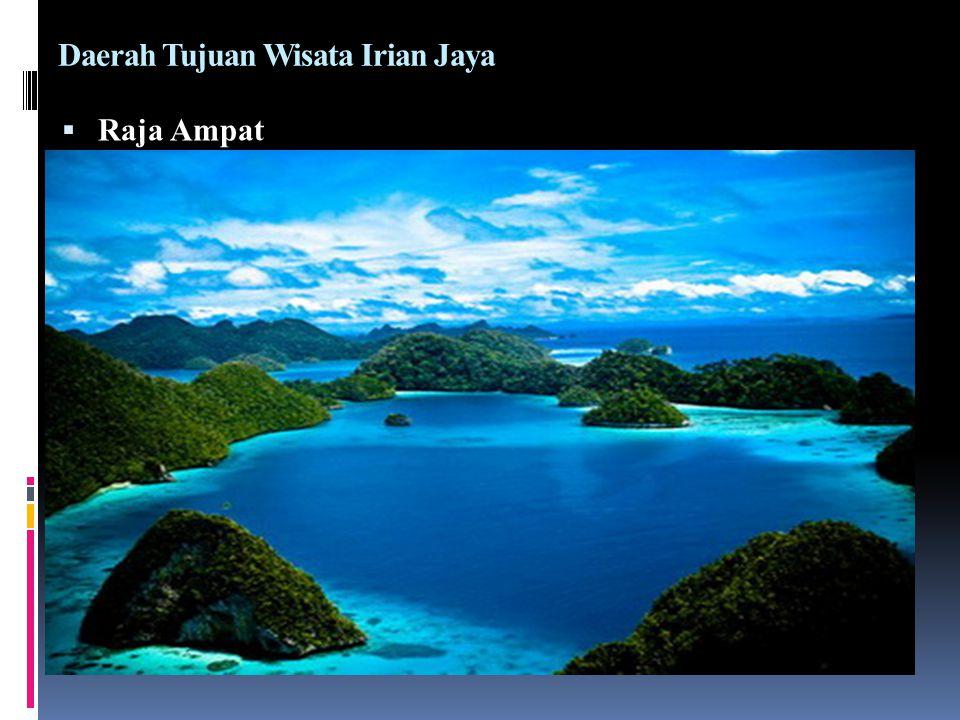 Daerah Tujuan Wisata Irian Jaya  Raja Ampat Raja Ampat merupakan nama pemberian yang berasal dari mitos masyarakat setempat.