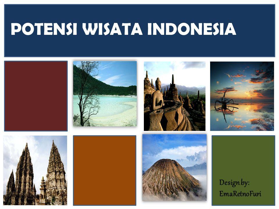 Design by: EmaRetnoFuri POTENSI WISATA INDONESIA