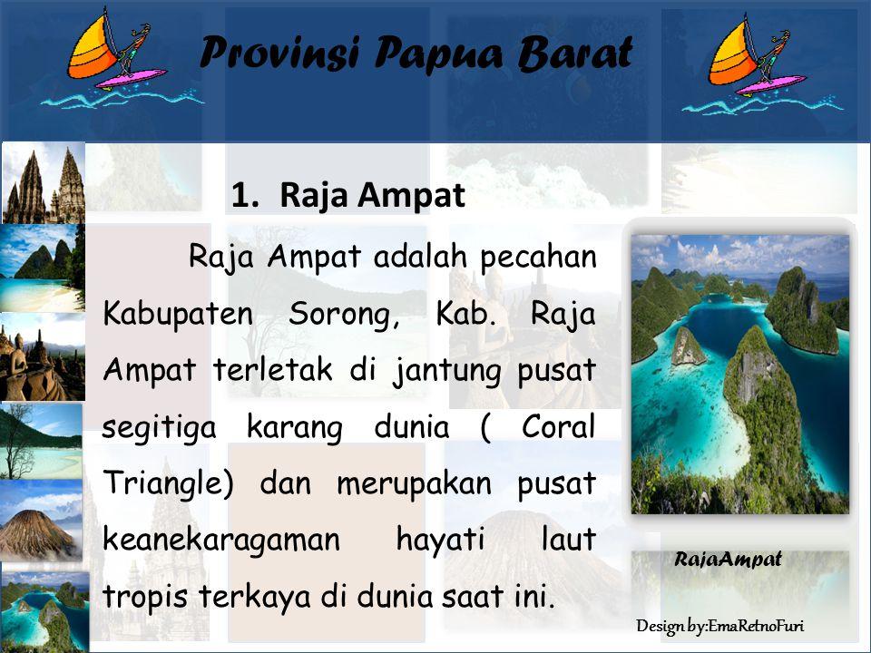 Design by:EmaRetnoFuri Provinsi Papua Barat 1.Raja Ampat Raja Ampat adalah pecahan Kabupaten Sorong, Kab.