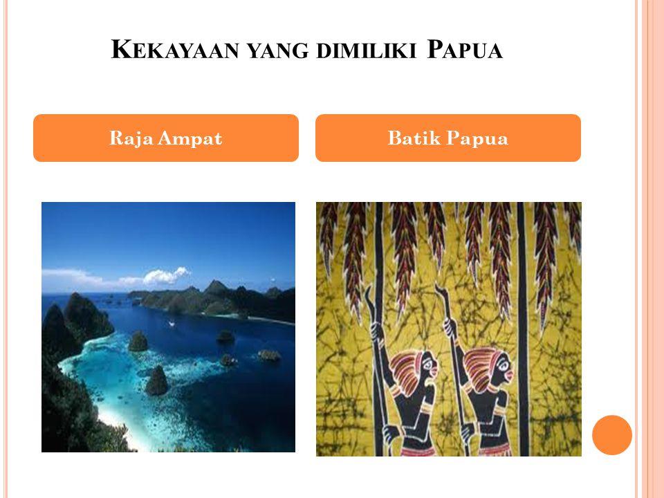 K EKAYAAN YANG DIMILIKI P APUA Raja AmpatBatik Papua
