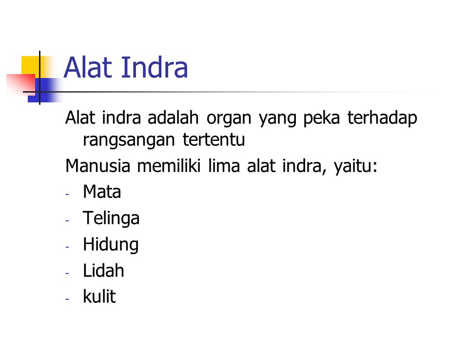 Alat Indra Alat indra adalah organ yang peka terhadap rangsangan tertentu Manusia memiliki lima alat indra, yaitu: - Mata - Telinga - Hidung - Lidah - kulit