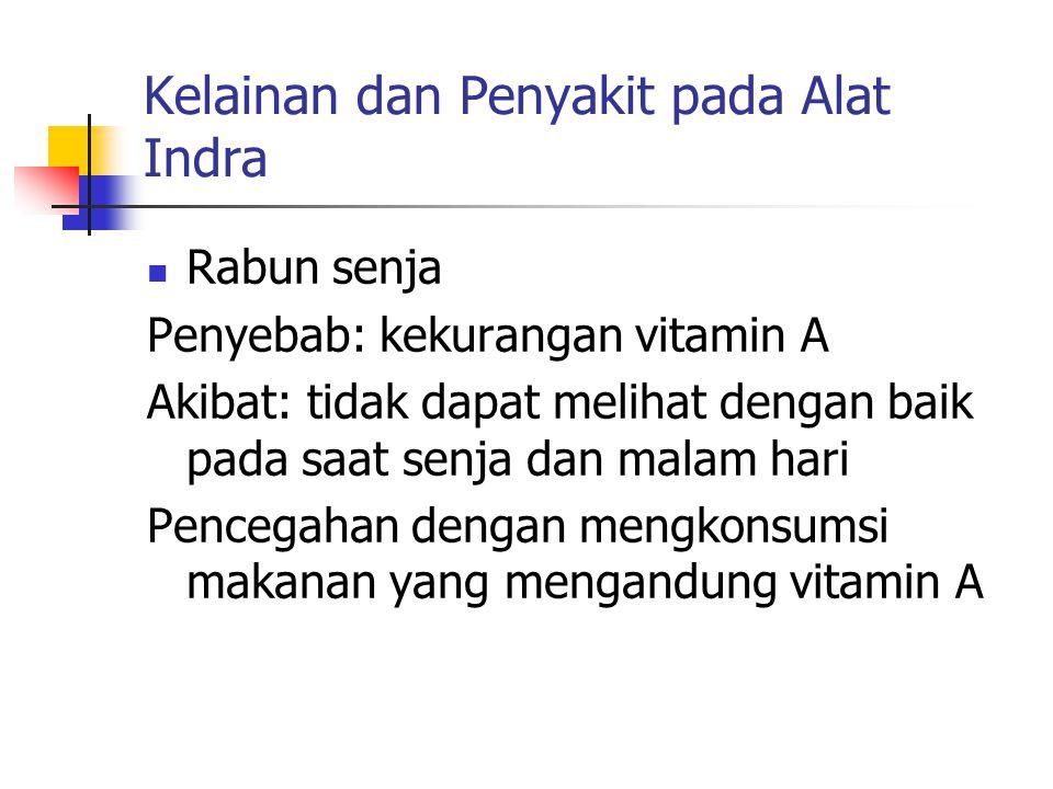 Kelainan dan Penyakit pada Alat Indra Rabun senja Penyebab: kekurangan vitamin A Akibat: tidak dapat melihat dengan baik pada saat senja dan malam hari Pencegahan dengan mengkonsumsi makanan yang mengandung vitamin A