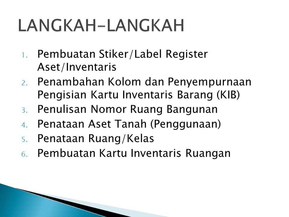 1. Pembuatan Stiker/Label Register Aset/Inventaris 2. Penambahan Kolom dan Penyempurnaan Pengisian Kartu Inventaris Barang (KIB) 3. Penulisan Nomor Ru