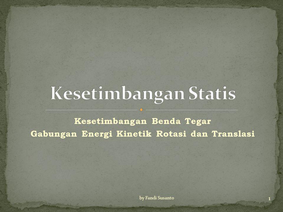 Kesetimbangan Benda Tegar Gabungan Energi Kinetik Rotasi dan Translasi 1 by Fandi Susanto