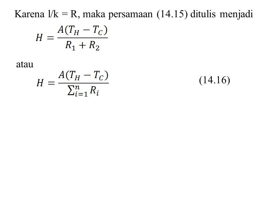 Karena l/k = R, maka persamaan (14.15) ditulis menjadi atau (14.16)