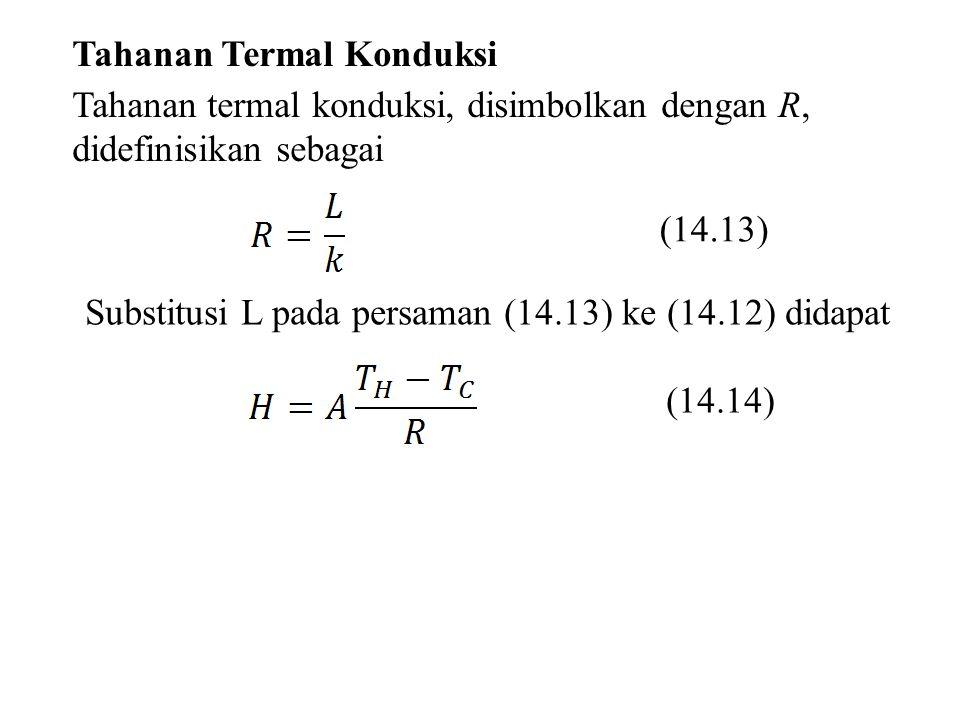 Tahanan Termal Konduksi Tahanan termal konduksi, disimbolkan dengan R, didefinisikan sebagai (14.13) Substitusi L pada persaman (14.13) ke (14.12) did