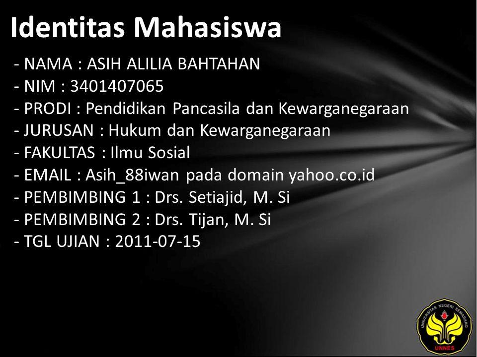 Identitas Mahasiswa - NAMA : ASIH ALILIA BAHTAHAN - NIM : 3401407065 - PRODI : Pendidikan Pancasila dan Kewarganegaraan - JURUSAN : Hukum dan Kewargan