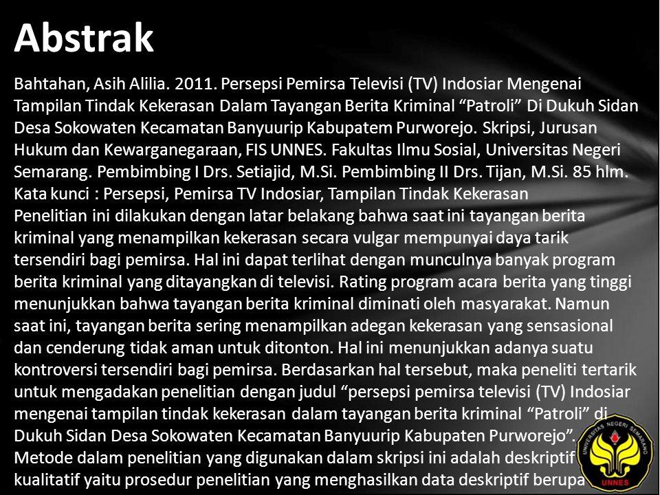 """Abstrak Bahtahan, Asih Alilia. 2011. Persepsi Pemirsa Televisi (TV) Indosiar Mengenai Tampilan Tindak Kekerasan Dalam Tayangan Berita Kriminal """"Patrol"""
