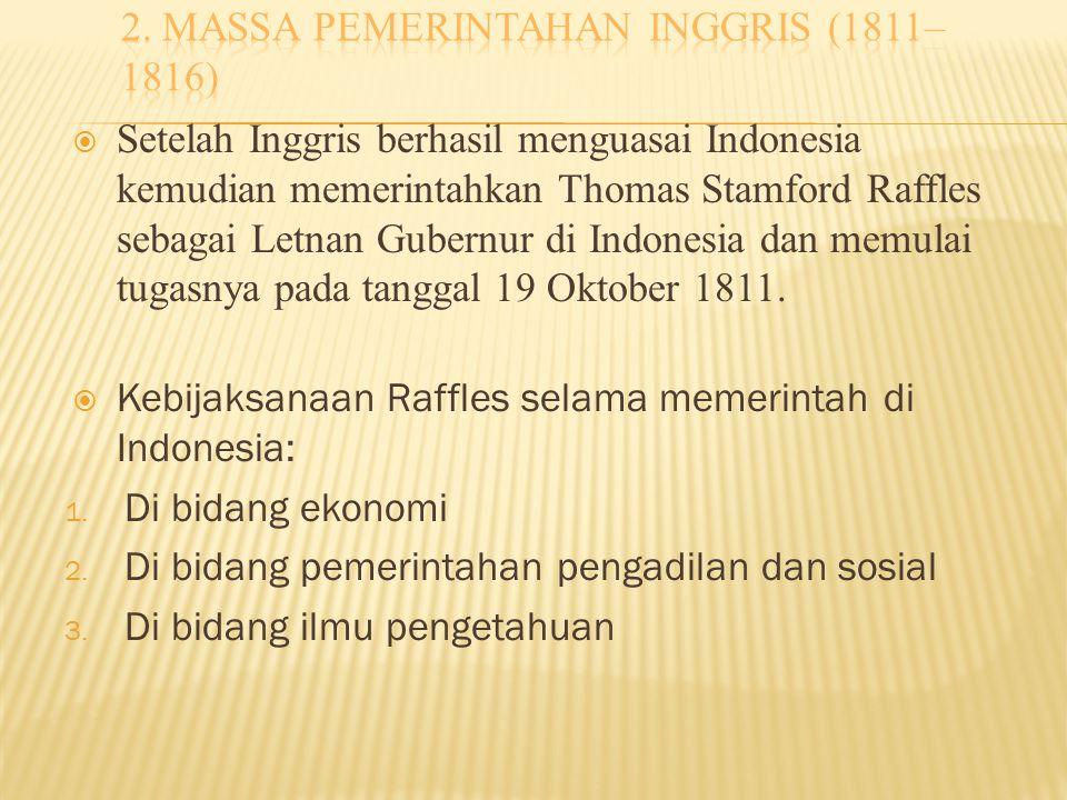  Setelah Inggris berhasil menguasai Indonesia kemudian memerintahkan Thomas Stamford Raffles sebagai Letnan Gubernur di Indonesia dan memulai tugasny
