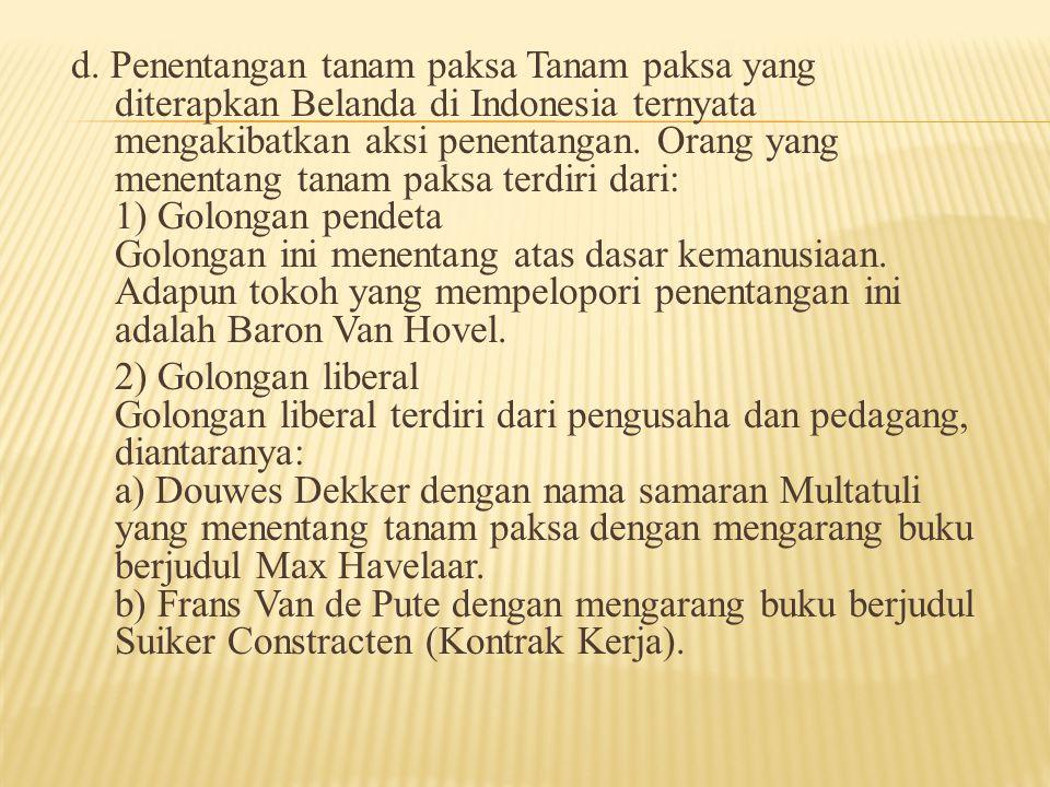 d. Penentangan tanam paksa Tanam paksa yang diterapkan Belanda di Indonesia ternyata mengakibatkan aksi penentangan. Orang yang menentang tanam paksa
