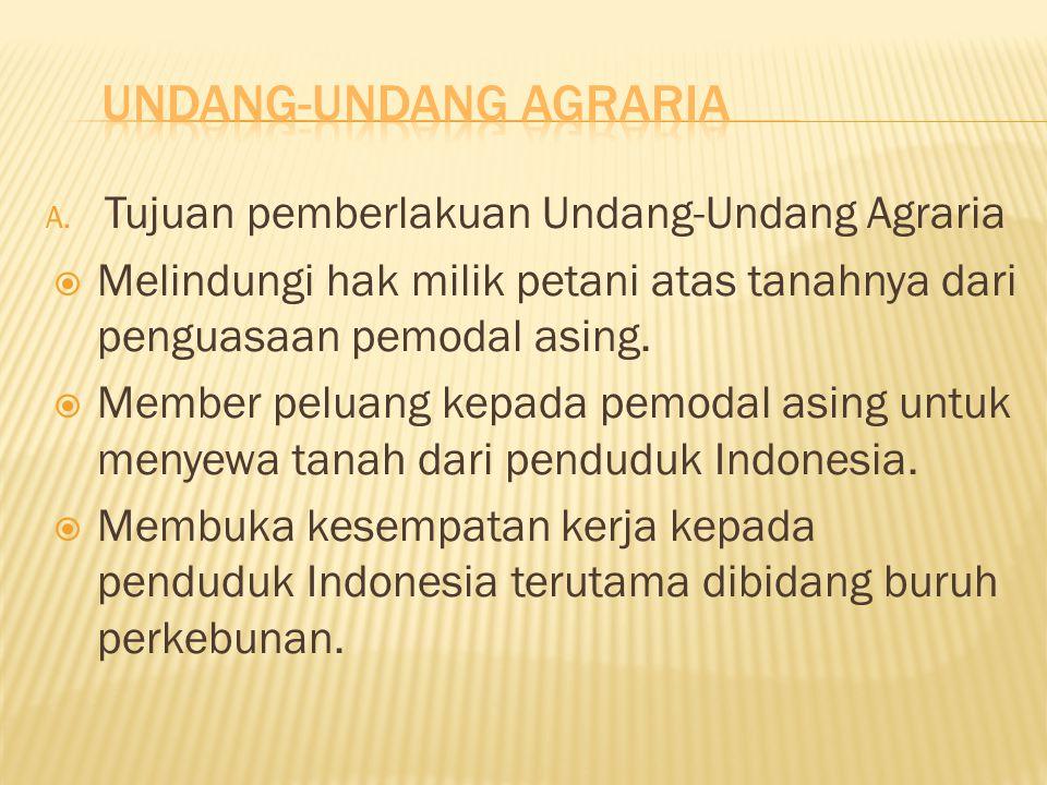 A. Tujuan pemberlakuan Undang-Undang Agraria  Melindungi hak milik petani atas tanahnya dari penguasaan pemodal asing.  Member peluang kepada pemoda