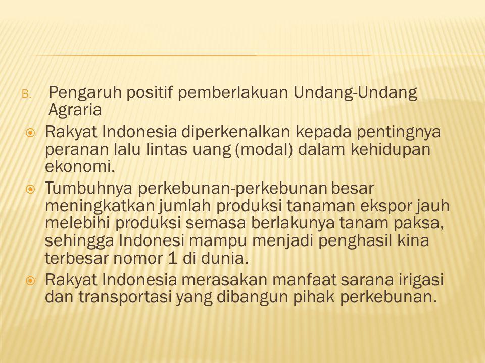 B. Pengaruh positif pemberlakuan Undang-Undang Agraria  Rakyat Indonesia diperkenalkan kepada pentingnya peranan lalu lintas uang (modal) dalam kehid