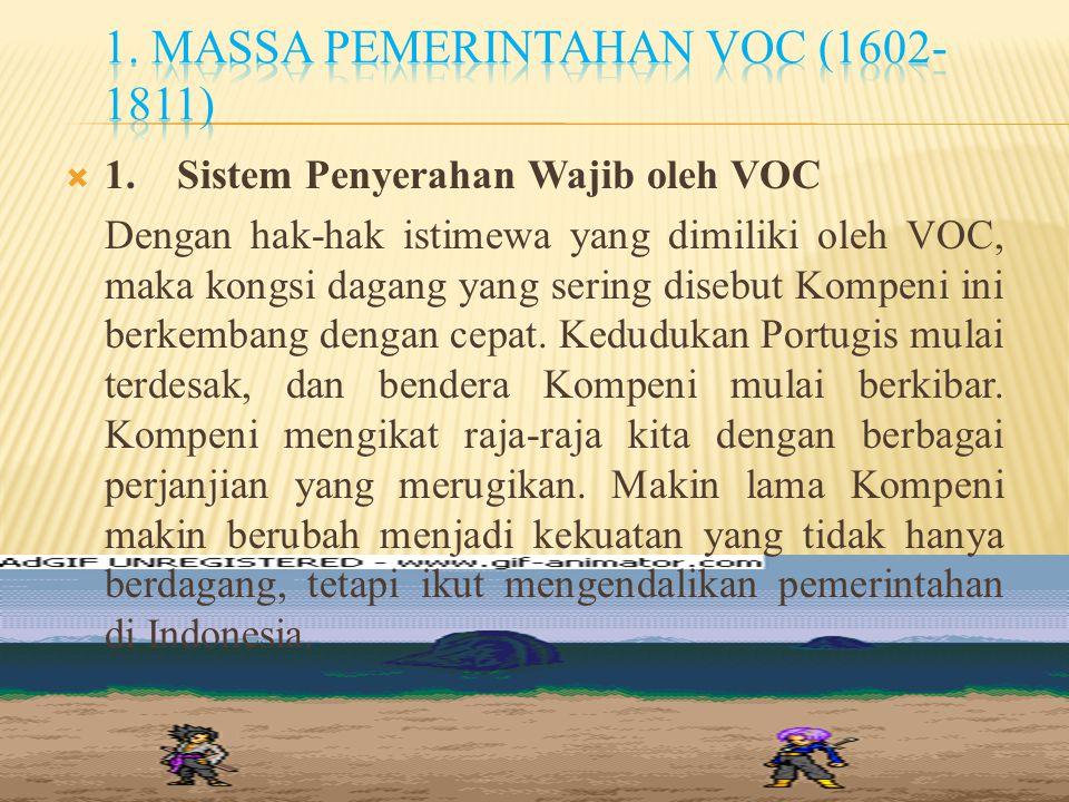  1. Sistem Penyerahan Wajib oleh VOC Dengan hak-hak istimewa yang dimiliki oleh VOC, maka kongsi dagang yang sering disebut Kompeni ini berkembang de