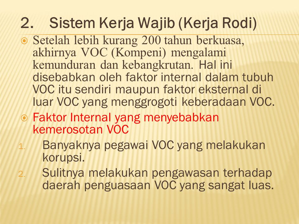 2. Sistem Kerja Wajib (Kerja Rodi)  Setelah lebih kurang 200 tahun berkuasa, akhirnya VOC (Kompeni) mengalami kemunduran dan kebangkrutan. Hal ini di