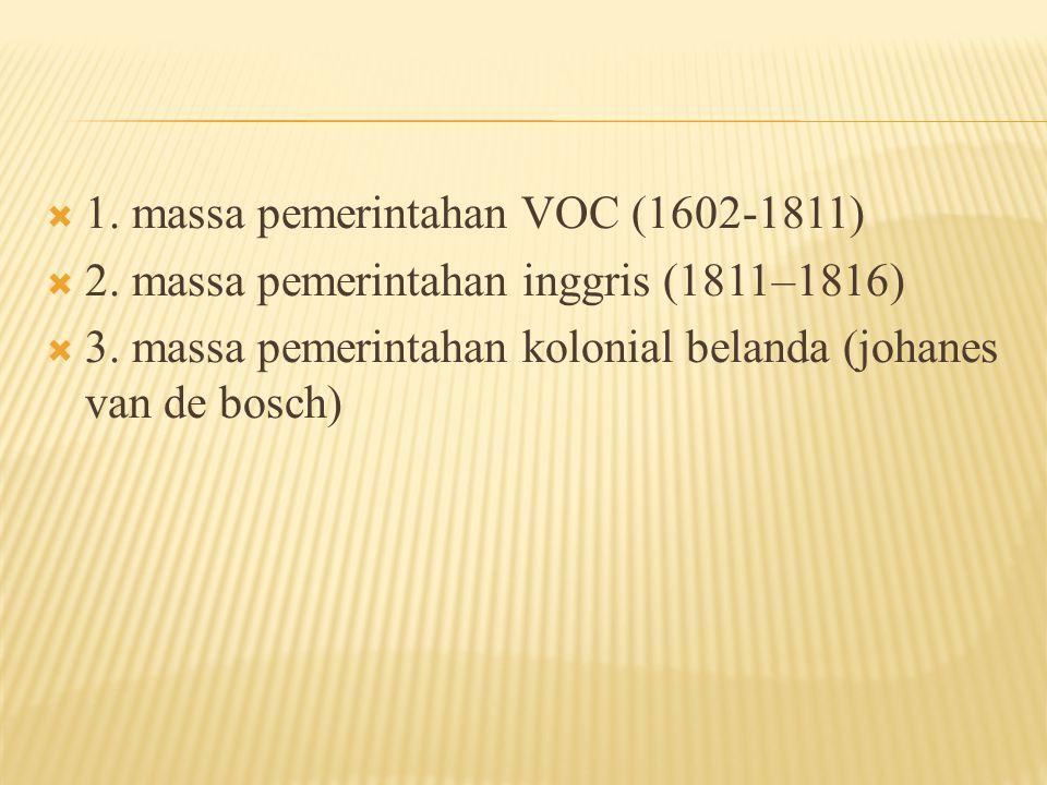  1. massa pemerintahan VOC (1602-1811)  2. massa pemerintahan inggris (1811–1816)  3. massa pemerintahan kolonial belanda (johanes van de bosch)