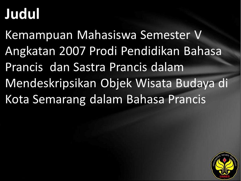 Judul Kemampuan Mahasiswa Semester V Angkatan 2007 Prodi Pendidikan Bahasa Prancis dan Sastra Prancis dalam Mendeskripsikan Objek Wisata Budaya di Kota Semarang dalam Bahasa Prancis