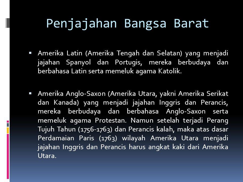 Penjajahan Bangsa Barat  Amerika Latin (Amerika Tengah dan Selatan) yang menjadi jajahan Spanyol dan Portugis, mereka berbudaya dan berbahasa Latin s