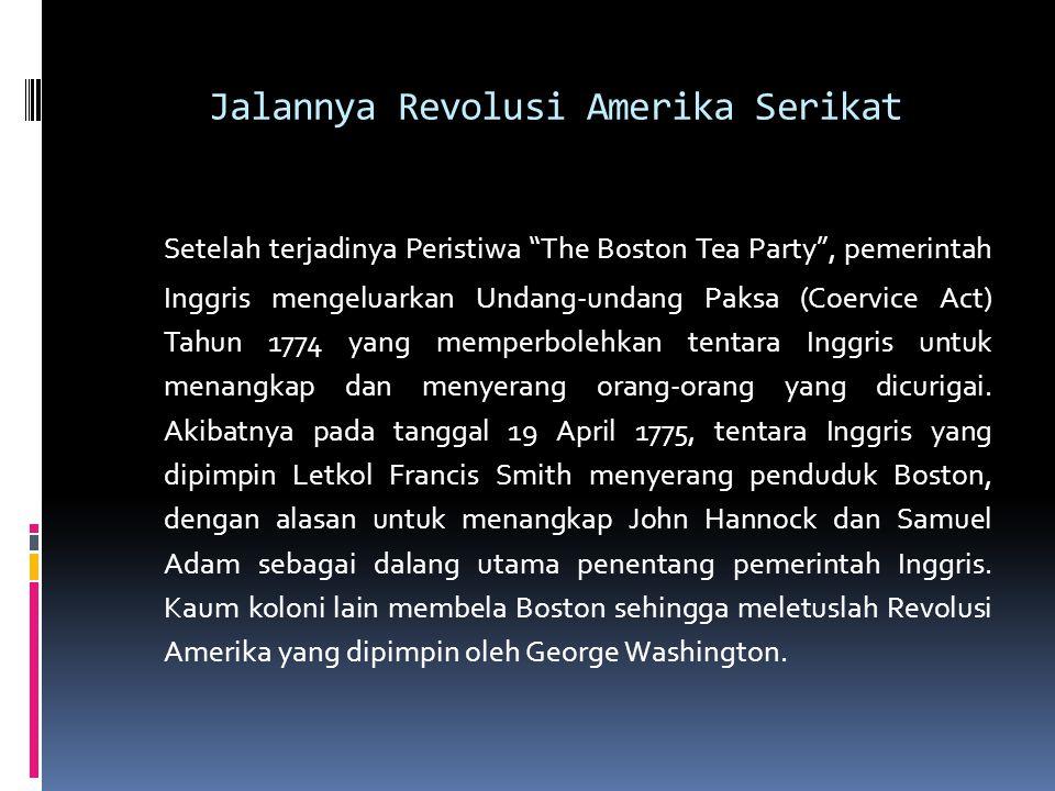 "Jalannya Revolusi Amerika Serikat Setelah terjadinya Peristiwa ""The Boston Tea Party"", pemerintah Inggris mengeluarkan Undang-undang Paksa (Coervice A"