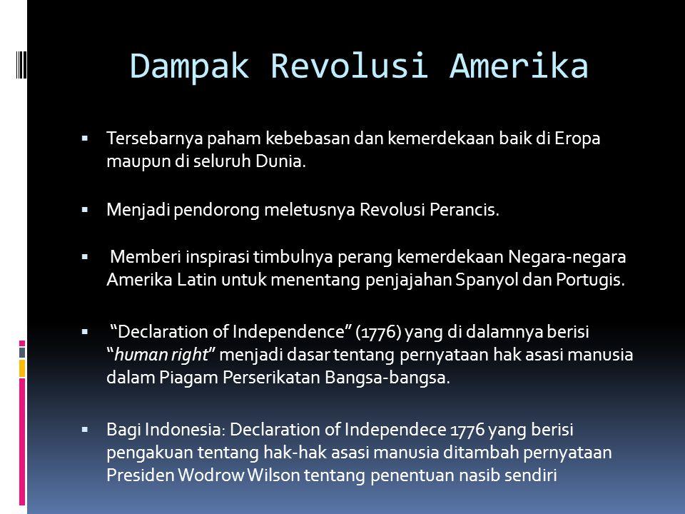 Dampak Revolusi Amerika  Tersebarnya paham kebebasan dan kemerdekaan baik di Eropa maupun di seluruh Dunia.  Menjadi pendorong meletusnya Revolusi P