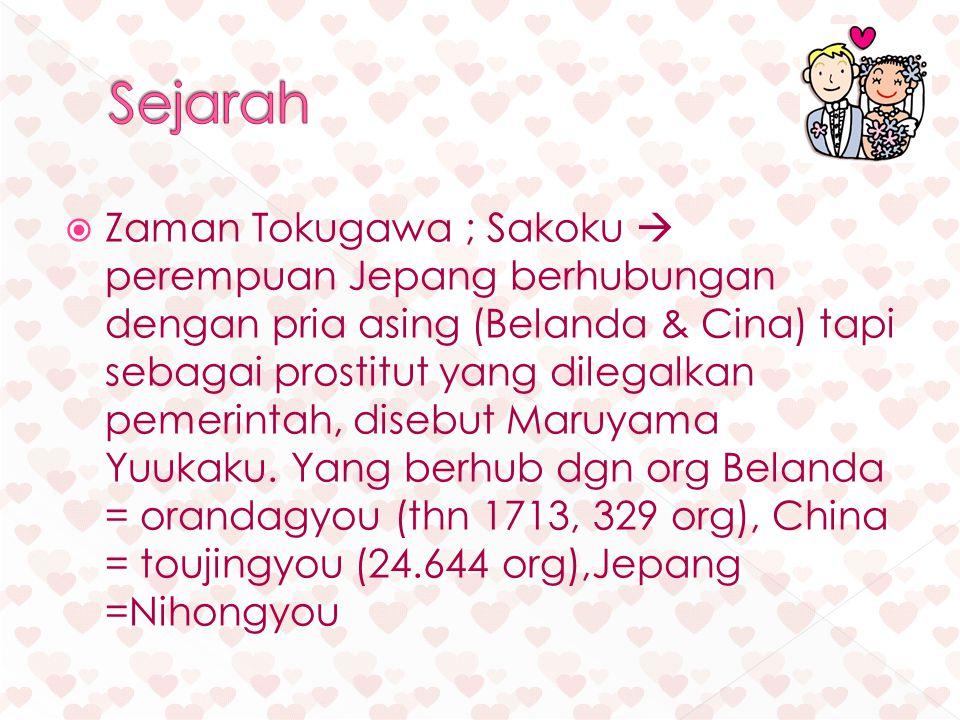  Zaman Tokugawa ; Sakoku  perempuan Jepang berhubungan dengan pria asing (Belanda & Cina) tapi sebagai prostitut yang dilegalkan pemerintah, disebut Maruyama Yuukaku.