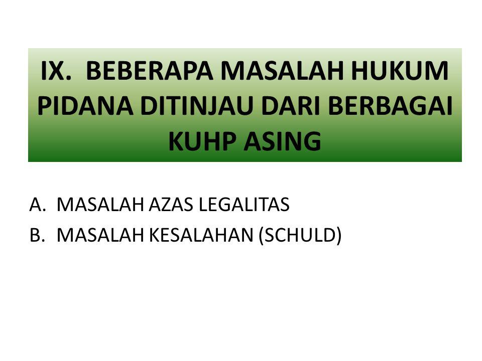 IX. BEBERAPA MASALAH HUKUM PIDANA DITINJAU DARI BERBAGAI KUHP ASING A.MASALAH AZAS LEGALITAS B.MASALAH KESALAHAN (SCHULD)