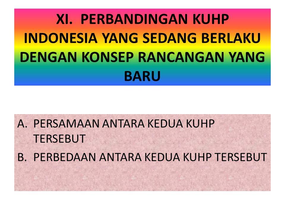 XI. PERBANDINGAN KUHP INDONESIA YANG SEDANG BERLAKU DENGAN KONSEP RANCANGAN YANG BARU A.PERSAMAAN ANTARA KEDUA KUHP TERSEBUT B.PERBEDAAN ANTARA KEDUA