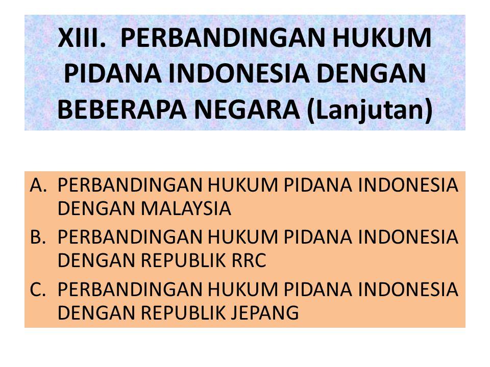 XIII. PERBANDINGAN HUKUM PIDANA INDONESIA DENGAN BEBERAPA NEGARA (Lanjutan) A.PERBANDINGAN HUKUM PIDANA INDONESIA DENGAN MALAYSIA B.PERBANDINGAN HUKUM