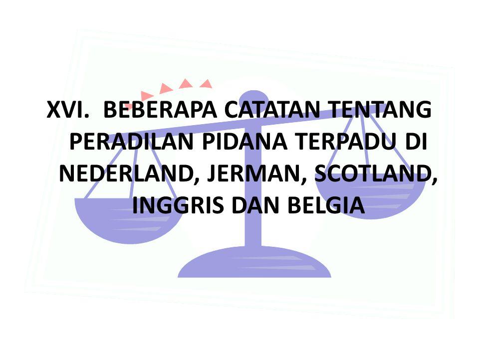 XVI. BEBERAPA CATATAN TENTANG PERADILAN PIDANA TERPADU DI NEDERLAND, JERMAN, SCOTLAND, INGGRIS DAN BELGIA
