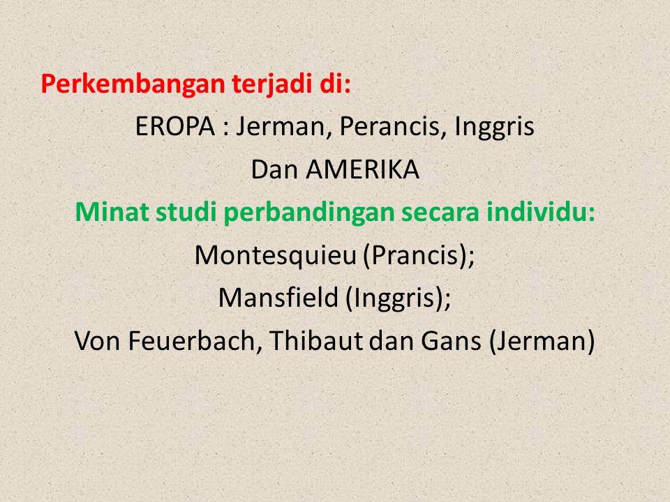 Perkembangan terjadi di: EROPA : Jerman, Perancis, Inggris Dan AMERIKA Minat studi perbandingan secara individu: Montesquieu (Prancis); Mansfield (Ing