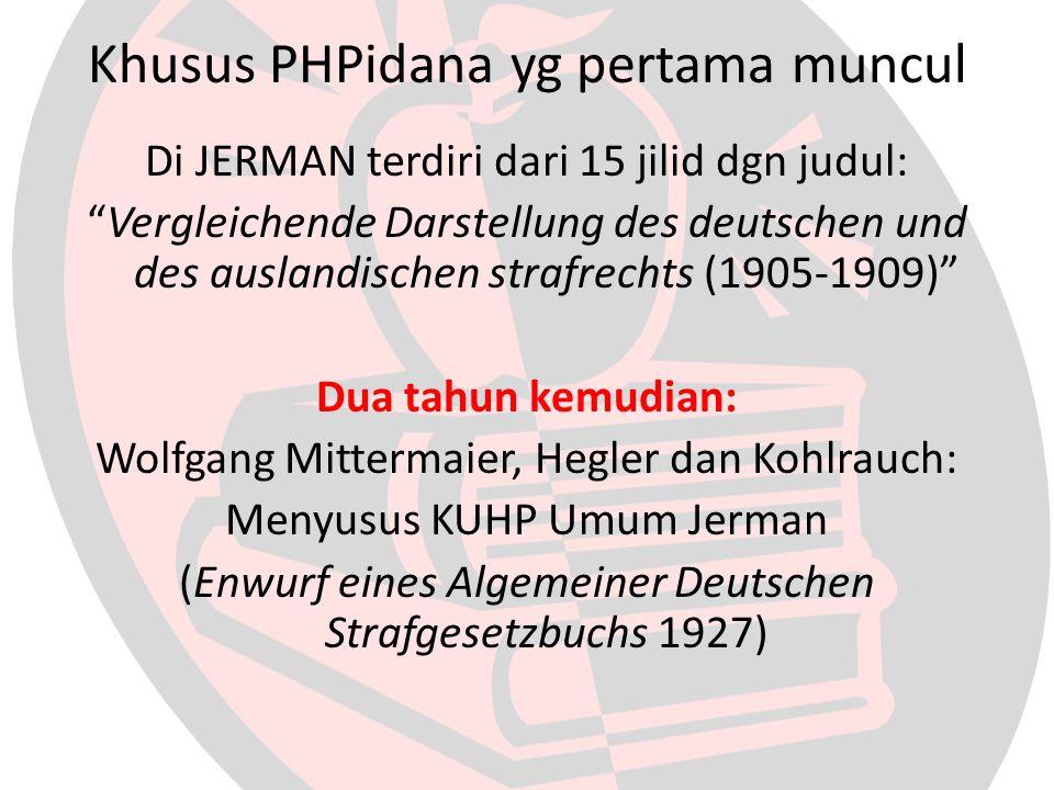 """Khusus PHPidana yg pertama muncul Di JERMAN terdiri dari 15 jilid dgn judul: """"Vergleichende Darstellung des deutschen und des auslandischen strafrecht"""