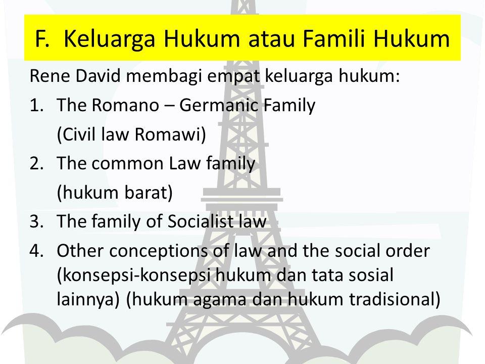 F. Keluarga Hukum atau Famili Hukum Rene David membagi empat keluarga hukum: 1.The Romano – Germanic Family (Civil law Romawi) 2.The common Law family